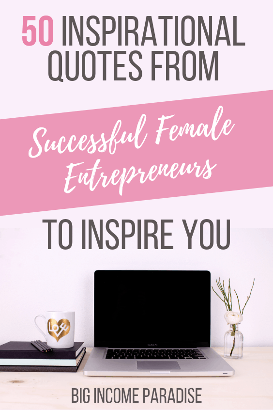 50 Inspirational Quotes From Successful Female Entrepreneurs To Inspire You