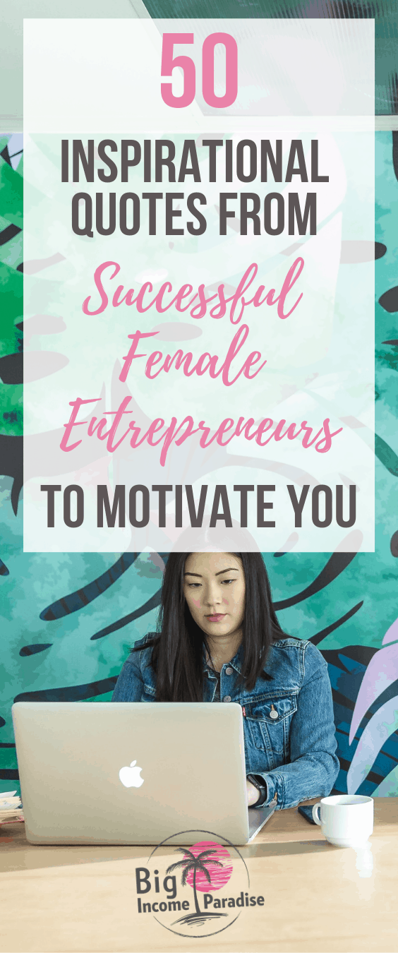 50 Inspirational Quotes from Successful Female Entrepreneurs To Motivate You