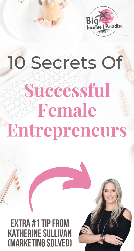 If you want to be one of the successful female entrepreneurs, then you have to do what all those lady bosses and boss babes are doing. Read more about these TOP 10 secrets of successful female entrepreneurs and start implementing these habits. There is also a number 1 tip from a really successful female entrepreneur Katherine Sullivan from Marketing Solved. She made a BIG impact in the online marketing industry. Repin this and read it now. #BigIncomeParadise #SuccessfulFemaleEntrepreneurs #girlboss #bossbabe #femaleentrepreneurs #ladyboss #marketingsolved