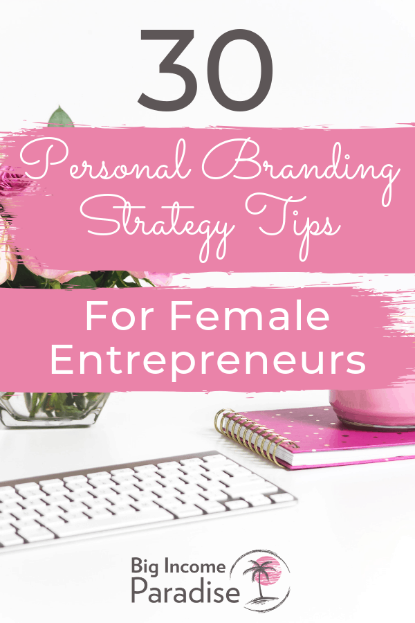 If you want to stand out on Social Media or anywhere else, then you have to build a strong Personal Branding Strategy. Without a good personal branding identity you won't get far in your business. That's why I created these 30 Personal Branding Tips for Female Entrepreneurs. These personal branding ideas will help you grow your business fast. #BigIncomeParadise #PersonalBrandingStrategy #PersonalBranding #PersonalBrandingTips #PersonalBranding101 #Personalbrand