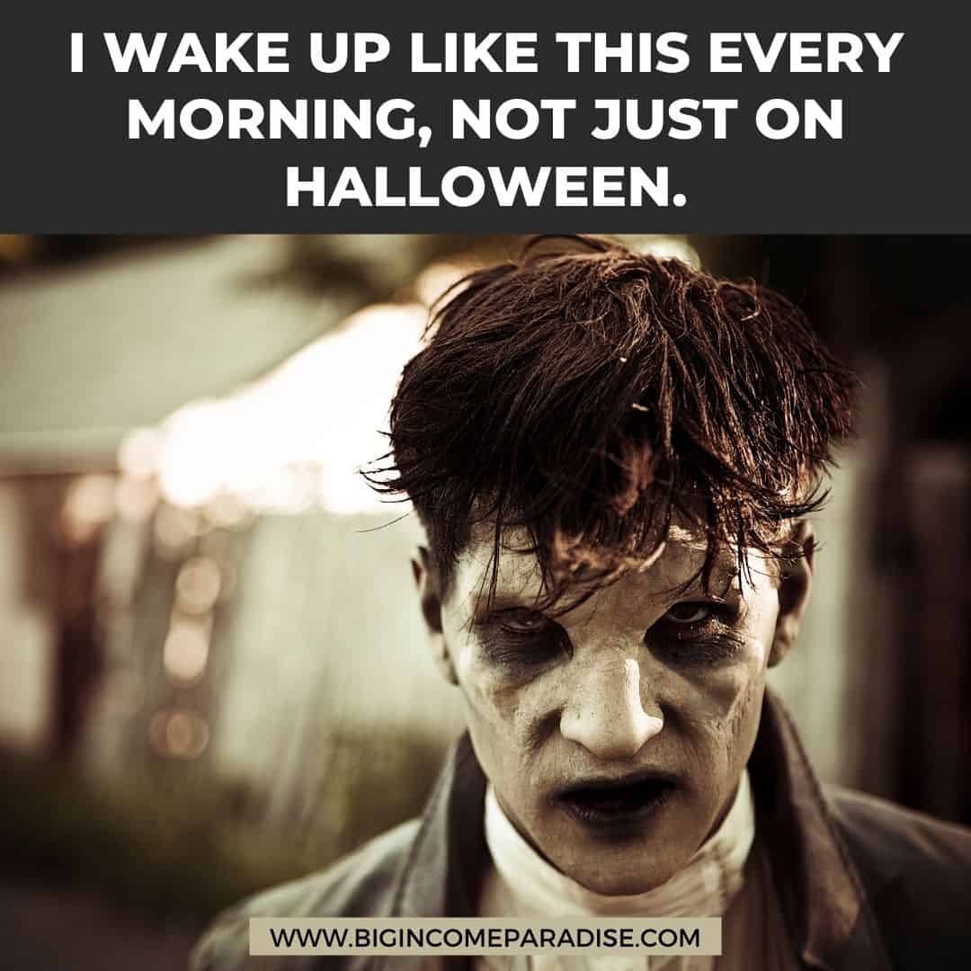 i wake up like this every morning, not just on halloween - Funny Halloween memes