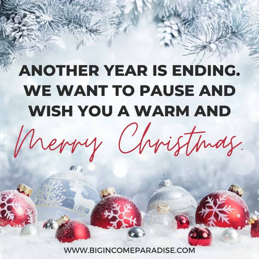 Another year is ending. We want to pause and wish you a warm and Merry Christmas.  - christmas captions