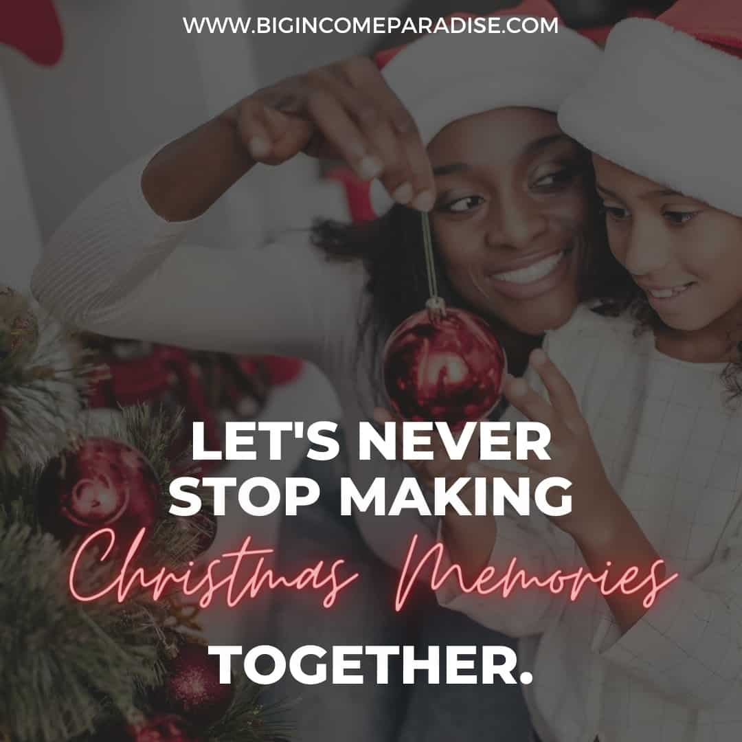 Let's never stop making Christmas memories together - family Christmas captions