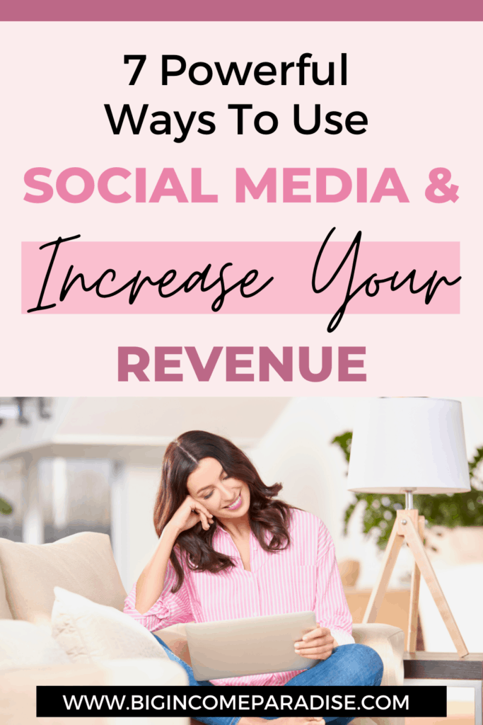 7 Powerful Ways To Use Social Media & Increase Your Revenue