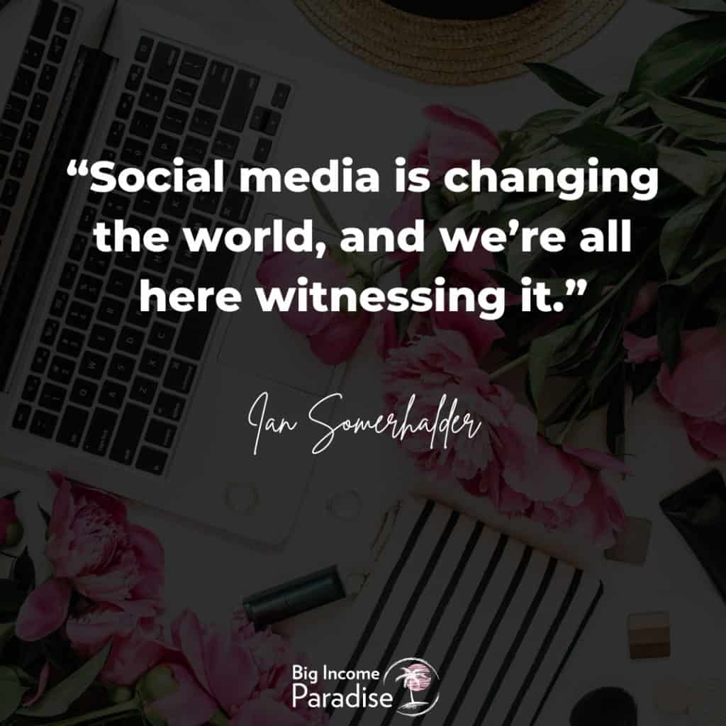 """""""Social media is changing the world, and we're all here witnessing it."""" – Ian Somerhalder"""