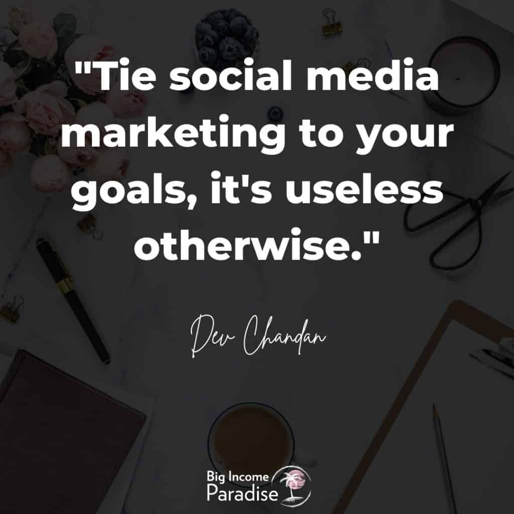 """""""Tie social media marketing to your goals, it's useless otherwise."""" - Dev Chandan"""