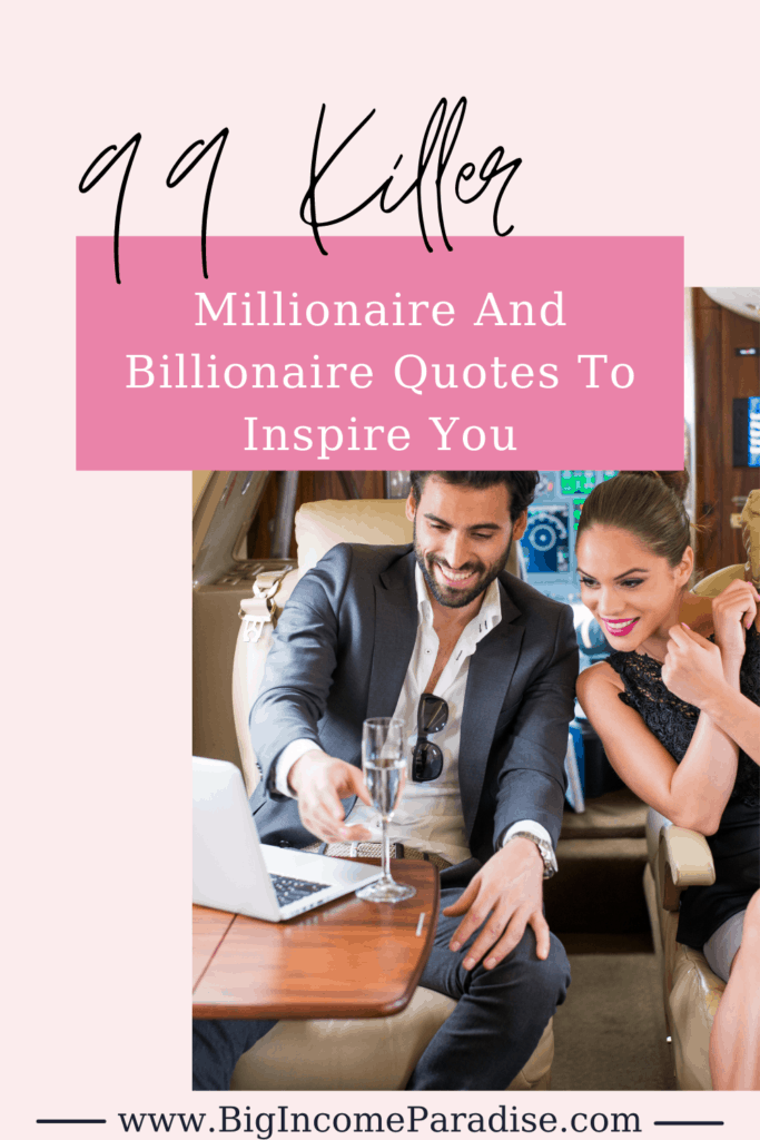 99 Killer Millionaire And Billionaire Quotes To Inspire You