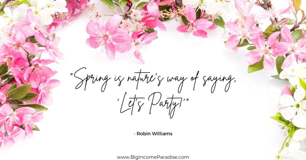 """Quote Spring Captions - """"Spring is nature's way of saying, 'Let's Party!'"""" - Robin Williams"""